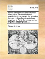 Bowles's Proportions of the Human Body, Measured from the Most Beautiful Antique Statues; By Monsieur Audran, ... Done from the Originals Engraved at Paris. on Twenty-Seven Large Folio Copper-Plates.