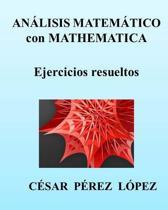 Analisis Matematico Con Mathematica. Ejercicios Resueltos