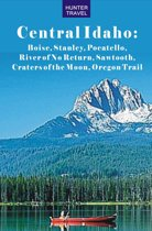 Central Idaho: Boise, Stanley, Challis, River of No Return, Pocatello, Craters of the Moon, Sawtooth, Oregon Trail