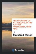 The Registers of St. Alban's, in the City of Worcester, 1680-1812