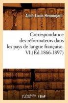 Correspondance Des R formateurs Dans Les Pays de Langue Fran aise.VI.( d.1866-1897)