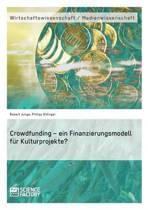 Crowdfunding - Ein Finanzierungsmodell Fur Kulturprojekte?