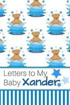 Letters to My Baby Xander: Personalized Journal for New Mommies with Baby Boy Name