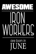 Awesome Iron Workers Are Born in June