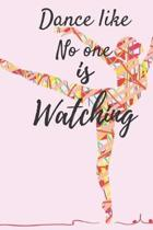 Dance Like No One Is Watching: Ballet journal- Black-Ballet Ruled lined White Notebook Cover Logbook page 6x9 inches, 122 pages Perfect to write note