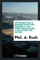 The Teller's Tale; A Banking Story for Bankers, a Law Story for Lawyers, a Love Story for Lovers