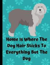 Home Is Where The Dog Hair Sticks To Everything But The Dog: Academic Planner 2019-2020 August to July Old English Sheepdog Dog 8.5x11 12 Month Undate