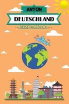 Anton Deutschland Reisetagebuch: Dein pers�nliches Kindertagebuch f�rs Notieren und Sammeln der sch�nsten Erlebnisse in Deutschland - 120 Seiten zum A