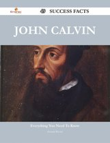 John Calvin 49 Success Facts - Everything you need to know about John Calvin
