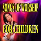 Songs of Worship for Children