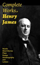 Complete Works of Henry James: Novels, Short Stories, Plays, Essays, Autobiography and Letters: The Portrait of a Lady, The Wings of the Dove, The American, The Bostonians, The Ambassadors, What Maisie Knew, Washington Square, Daisy Miller…