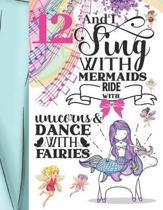 12 And I Sing With Mermaids Ride With Unicorns & Dance With Fairies: Magical Sketchbook Activity Book Gift For Majestic Girls - Fairy Tale Animals Ske
