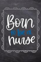 Born To Be A Nurse: Gift Journal For Nurses (RN) - Compact 6x9 Notebook Great Graduation Gift for Nurses, Nurse Practitioners and Doctors.