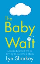 The Baby Wait: Lessons Learned while Trying to Become a Mum