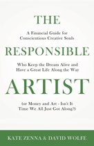 The Responsible Artist: A Financial Guide for Conscientious Creative Souls Who Keep the Dream Alive and Have a Great Life Along the Way
