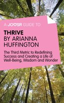 A Joosr Guide to… Thrive by Arianna Huffington: The Third Metric to Redefining Success and Creating a Life of Well-Being, Wisdom, and Wonder