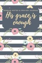 His Grace is Enough: Sermon Notes and Prayer Journal: Guided Journal and Devotional for Recording, Reference, and Sanctification