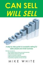 CAN SELL.... WILL SELL: A Step by step guide to successful selling for sales people and small business