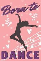 Born To Dance: Pretty Journal For Women, Perfect Gift For Girls Who Love Dancing, Great For School Notes Or For Work, Cute Pink Desig