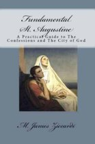 Fundamental St. Augustine: A Practical Guide to The Confessions and The City of God