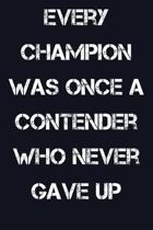 Every Champion Was Once A Contender Who Never Gave Up