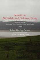 Remains of Nithsdale and Galloway Song with Historical and Traditional Notices Relative to the Manners and Customs of the Peasantry (1810)