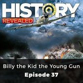 History Revealed: Billy the Kid the Young Gun