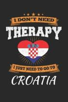 I Don't Need Therapy I Just Need To Go To Croatia