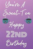 You're A Sweet-Tea Happy 22nd Birthday