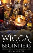 Wicca for Beginners: The Complete Guide to Wiccan Beliefs and History