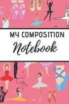 My Composition Notebook: Ballet journal-Black- Ballet Ruled lined White Notebook Cover Logbook page 6x9 inches, 122 pages Perfect to write note