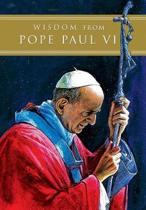 Wisdom from Pope Paul VI
