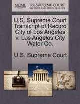 U.S. Supreme Court Transcript of Record City of Los Angeles V. Los Angeles City Water Co.