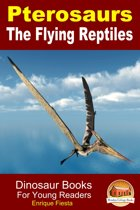 Pterosaurs The Flying Reptiles: Dinosaur Books For Young Readers