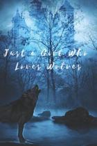 Just A Girl Who Loves Wolves: Animal, Nature, Wolf, Notebook, Journal, Diary (110 Pages, Blank, 6 x 9)