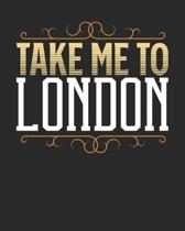 Take Me To London: London Travel Journal- London Vacation Journal - 150 Pages 8x10 - Packing Check List - To Do Lists - Outfit Planner An