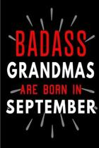 Badass Grandmas Are Born In September: Blank Lined Funny Journal Notebooks Diary as Birthday, Welcome, Farewell, Appreciation, Thank You, Christmas, G