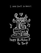 I Love You So Much Sweet 16 Happy Birthday to You