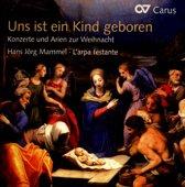 Uns Ist Ein Kind Geboren- Konzerte Und Arien Zur W
