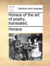 Horace of the Art of Poetry, Translated