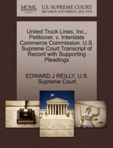 United Truck Lines, Inc., Petitioner, V. Interstate Commerce Commission. U.S. Supreme Court Transcript of Record with Supporting Pleadings