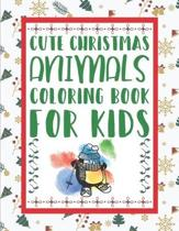 Cute Christmas Animals Coloring Book For Kids: Cute Animals Fun Coloring Book Christmas Themed Gift for kids & toddlers, Boys, Girls
