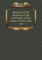 Manual of the Regents of the University of the State of New York 1864