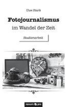 Fotojournalismus im Wandel der Zeit