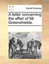 A Letter Concerning the Affair of Mr. Greenshields.