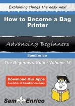 How to Become a Bag Printer
