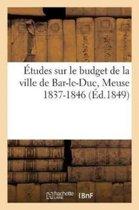 �tudes Sur Le Budget de la Ville de Bar-Le-Duc Meuse 1837-1846