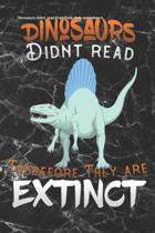 Dinosaurs didnt read therefore they are extenct: Lined Notebook / Diary / Journal To Write In for Back to School gift for boys, girls, students and te