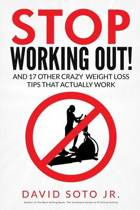 Stop Working Out!