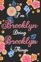 I'm Brooklyn Doing Brooklyn Things Notebook Birthday Gift: Personalized Name Journal Writing Notebook For Girls and Women, 100 Pages, 6x9, Soft Cover,